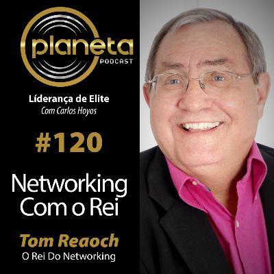 #120 - O Rei do Networking com Tomas Reaoch