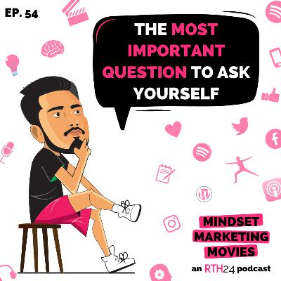 The most important question to ask yourself || Ep 54 || an RTH24 podcast