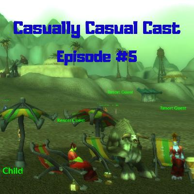 Casually Casual Cast #5 : A World Of Warcraft Podcast