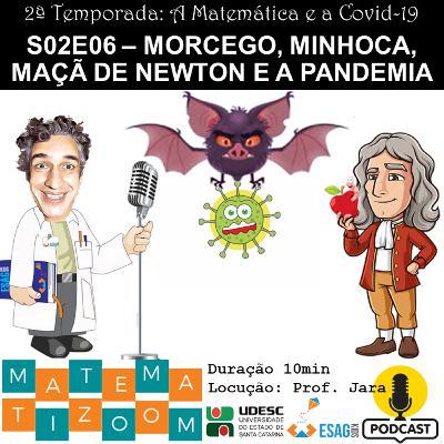 S02E06 - Morcego, minhoca, maçã de Newton e a Pandemia