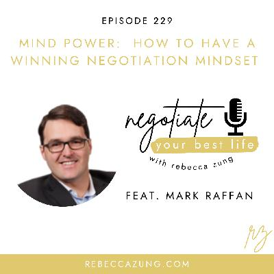 """""""Mind Power: How to Have a Winning Negotiation Mindset"""" with Mark Raffan on Negotiation Your Best Life with Rebecca Zung #229"""