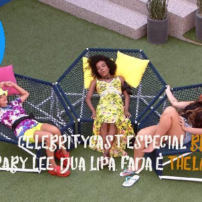 CelebrityCast Especial BBB 20 - Baby Lee, Dua Lipa, fada e Thelminha
