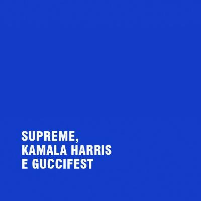 #26 - Supreme, Kamala Harris e GucciFest