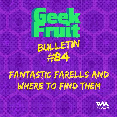 Ep. 285: Bulletin #84: Fantastic Farells And Where To Find Them
