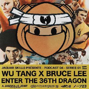 A JAGSKILLS JOINT – WU-TANG VS BRUCE LEE - ENTER THE 36TH DRAGON