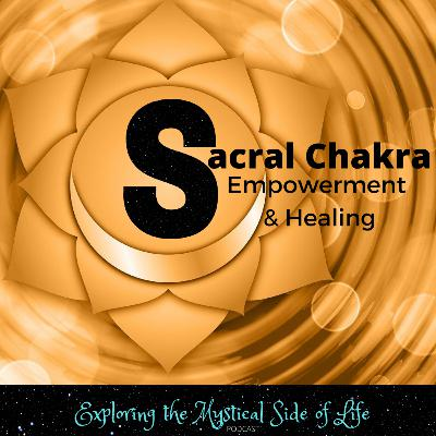 Sacral Chakra Empowerment & Healing