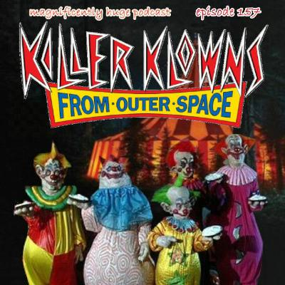 Episode 157 - Killer Klowns From Outer Space