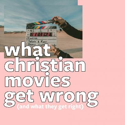 What Christian Movies Get Wrong (and what they get right)