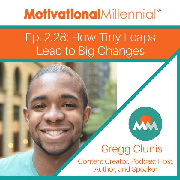2.28: How Tiny Leaps Lead to Big Changes with Gregg Clunis