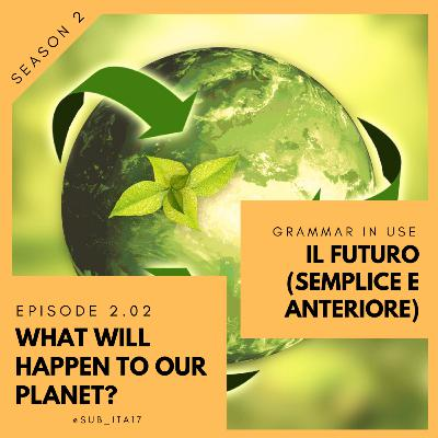 2.02 Grammar in use: futuro & what will happen to our planet?