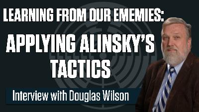 Learning from our enemies: Applying Alinsky's tactics – Guest: Author Doug Wilson   The Mark Harrington Show   5-18-21