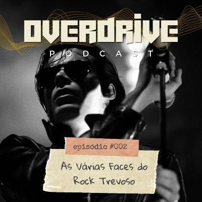 Overdrive Podcast #002 - As Várias Faces do Rock Trevoso