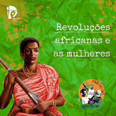 35: Revoluções africanas e as mulheres
