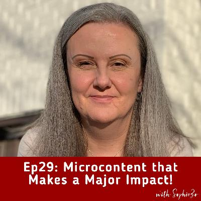 Ep29: Microcontent that Makes a Major Impact!