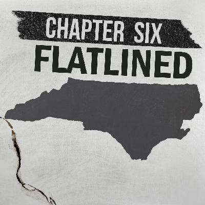 Chapter Six: Flatlined in North Carolina