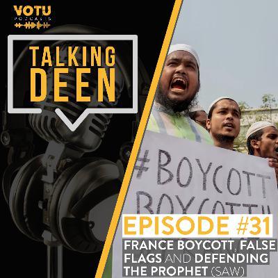 Ep 31: France Boycott, False Flags and Defending the Prophet (SAW)