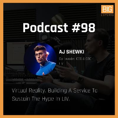 #98 - Virtual Reality. Building A Service To Sustain The Hype In LIV - With AJ Shewki - Co-founder, CEO & COO At LIV