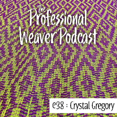 38 : Crystal Gregory on the different ways of learning and teaching weavings, how much there is still left to learn, and creating artwork using woven fabric