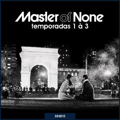 S03E10   Master of None [Temporadas 1, 2 e 3]