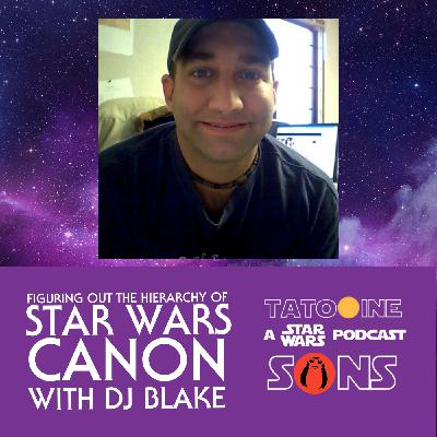 Figuring Out the Hierarchy of Star Wars Canon (with DJ Blake)