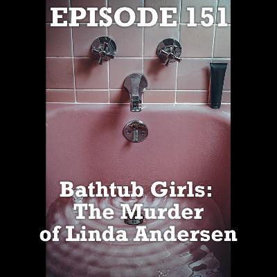 Bathtub Girls - The Murder of Linda Anderson