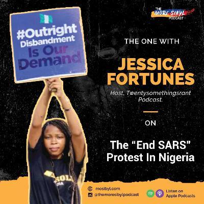 자유의 전사  The One with Jessica Fortunes – On The EndSARS Protests in Nigeria: Episode 30 (2020)