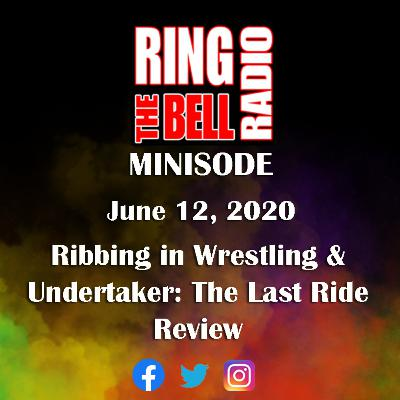 Minisode: Ribbing in Wrestling & Undertaker: The Last Ride Review - 6/12/20