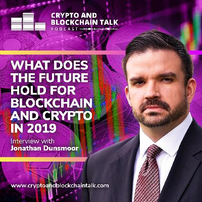 What Does the Future Hold for Blockchain and Crypto in 2019? Interview with Jonathan Dunsmoor #44
