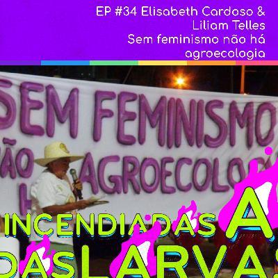 #34. Elisabeth Cardoso & Liliam Telles - Sem feminismo não há agroecologia