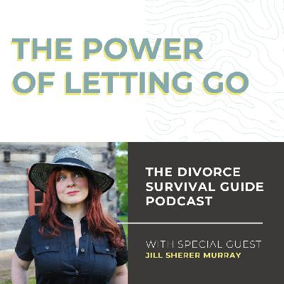 Listener Favorite: The Power of Letting Go with Jill Sherer Murray