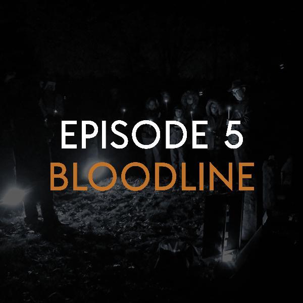 EP 5: Bloodline (PART 2)