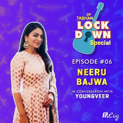 Ep 6: 9x Tashan Lockdown Special ft. Neeru Bajwa