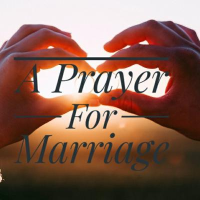 A Prayer For Marriage and Families.