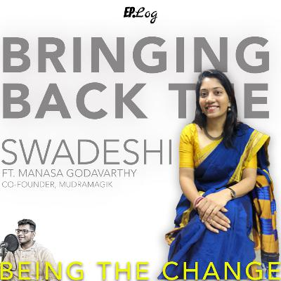 Ep.20 Bringing Back The Swadeshi ft. Manasa Godavarthy, Co-founder- MudraMagik