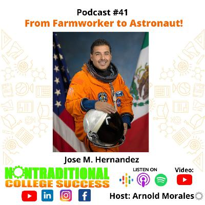 From Farmworker to Astronaut! With Jose M. Hernandez. Ep. 41