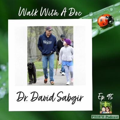 95: Walk to A Prevent Heart Attack, Cardiologist Dr. David Sabgir | Walk With A Doc