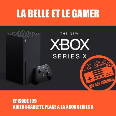 Episode 109: Adieu Scarlett, Place à la Xbox Series X
