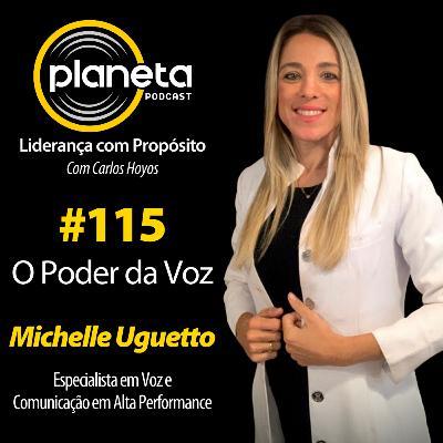 #115 - O Poder da Voz com Michelle Uguetto, Especialista em Voz e Comunicação em Alta Performance