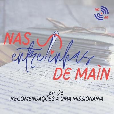 """Nas entrelinhas de Maín #6 - """"Recomendações a uma missionária""""   Isadora Lina"""