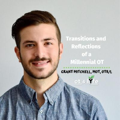 Transitions and Reflections of a Millennial OT with Grant Mitchell