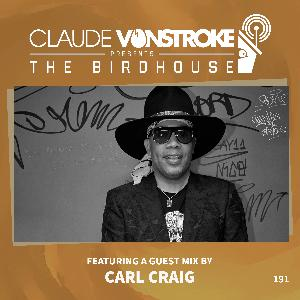 THE BIRDHOUSE 191 - Featuring Carl Craig