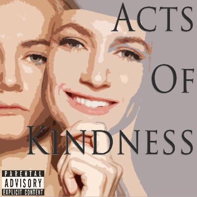 Episode 101: Acts Of Kindness: Intentions vs Results