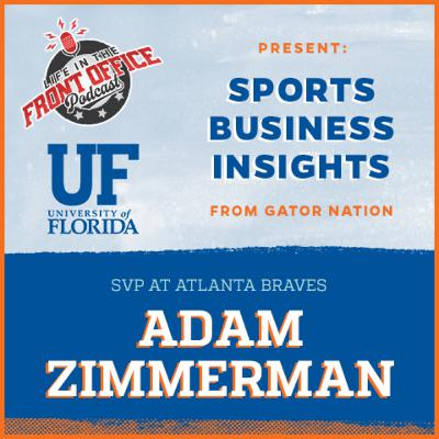 Sports Business Evolving with Adam Zimmerman, SVP, Atlanta Braves, U of Florida Insights Series