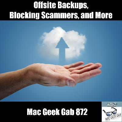 MGG 872: Offsite Backups, Blocking Scammers, Quick Tips, and More