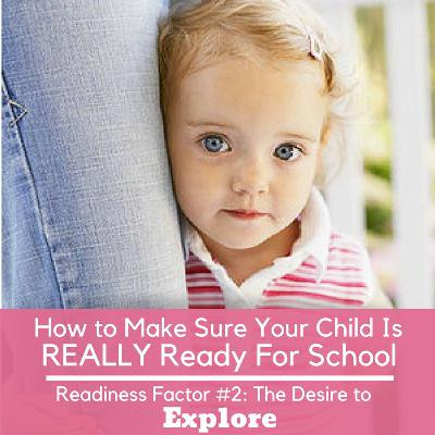 How to Make Sure Your Child is REALLY Ready For School Readiness Factor #2: The Desire To Explore