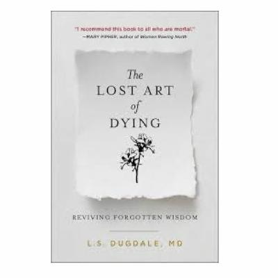 Podcast 798: The Lost Art of Dying-Reviving Forgotten Wisdom with Lydia Dugdale MD