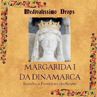 Medievalíssimo Drops: Margarida I da Dinamarca