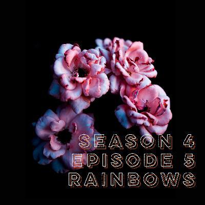 S4E5: Rainbows