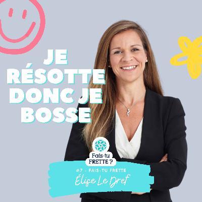 #07- Je résotte, donc je bosse - Elise Le Dref