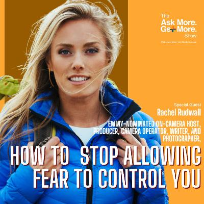 How to Stop Allowing Fear to Control You [Rachel Rudwall]